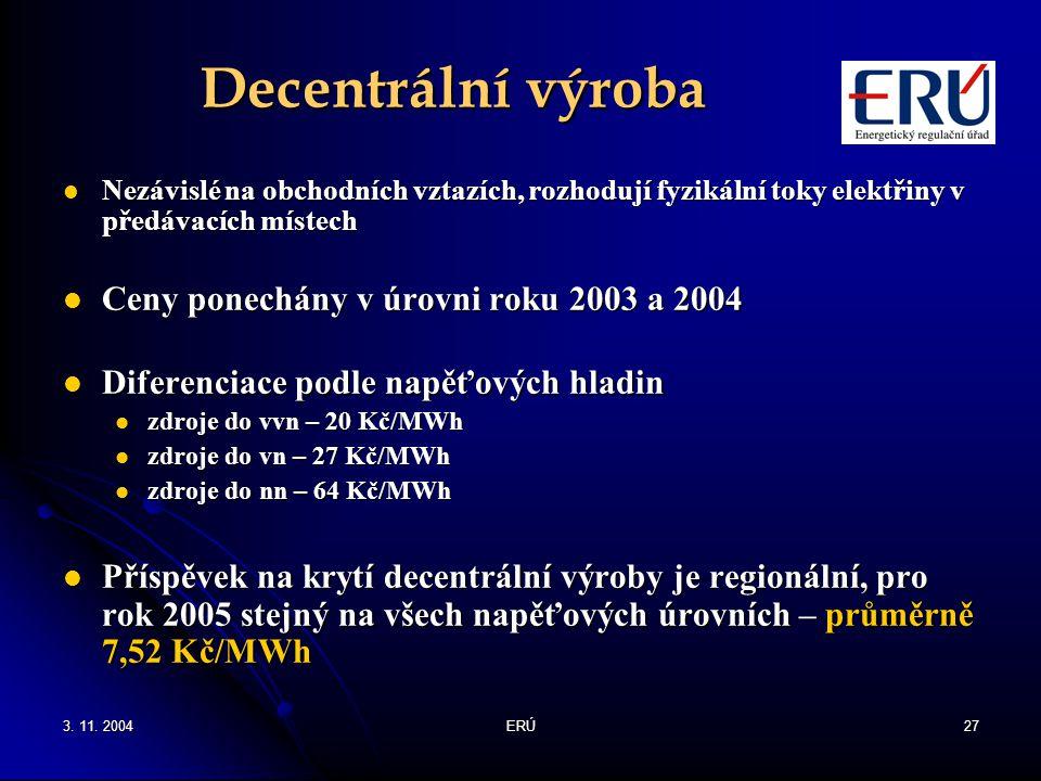 3. 11. 2004ERÚ27 Decentrální výroba Nezávislé na obchodních vztazích, rozhodují fyzikální toky elektřiny v předávacích místech Nezávislé na obchodních