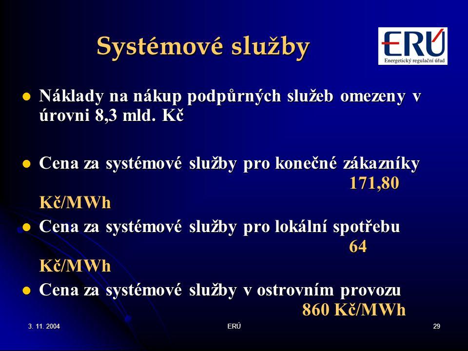 3. 11. 2004ERÚ29 Systémové služby Náklady na nákup podpůrných služeb omezeny v úrovni 8,3 mld. Kč Náklady na nákup podpůrných služeb omezeny v úrovni