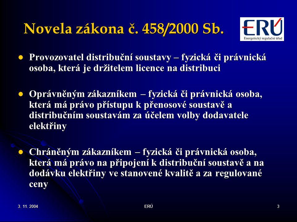 3. 11. 2004ERÚ3 Novela zákona č. 458/2000 Sb. Provozovatel distribuční soustavy – fyzická či právnická osoba, která je držitelem licence na distribuci