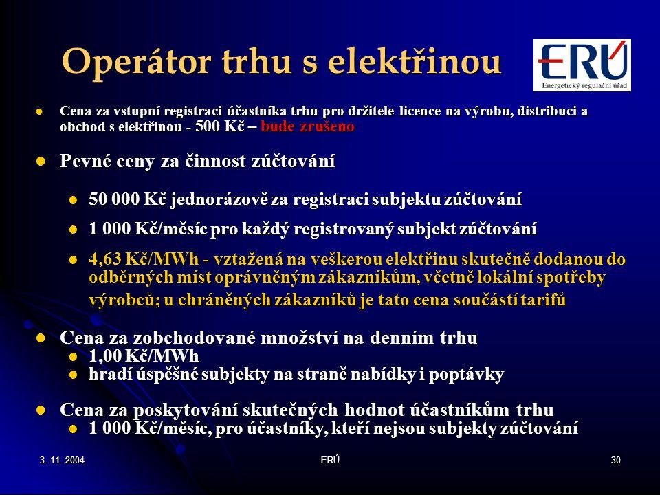 3. 11. 2004ERÚ30 Operátor trhu s elektřinou Cena za vstupní registraci účastníka trhu pro držitele licence na výrobu, distribuci a obchod s elektřinou