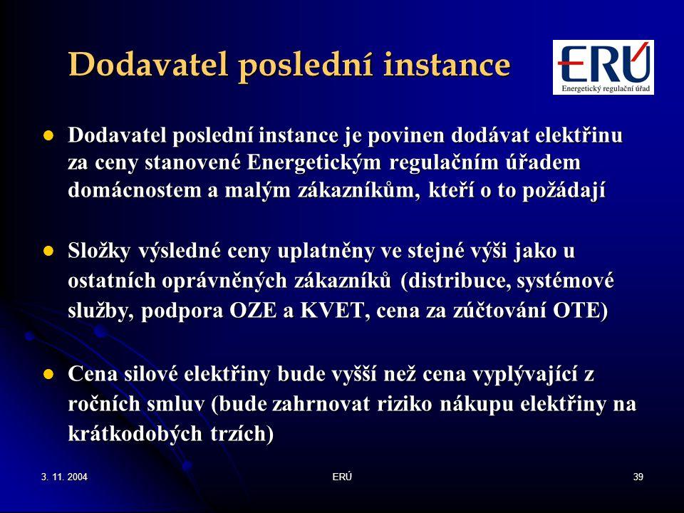 3. 11. 2004ERÚ39 Dodavatel poslední instance Dodavatel poslední instance je povinen dodávat elektřinu za ceny stanovené Energetickým regulačním úřadem