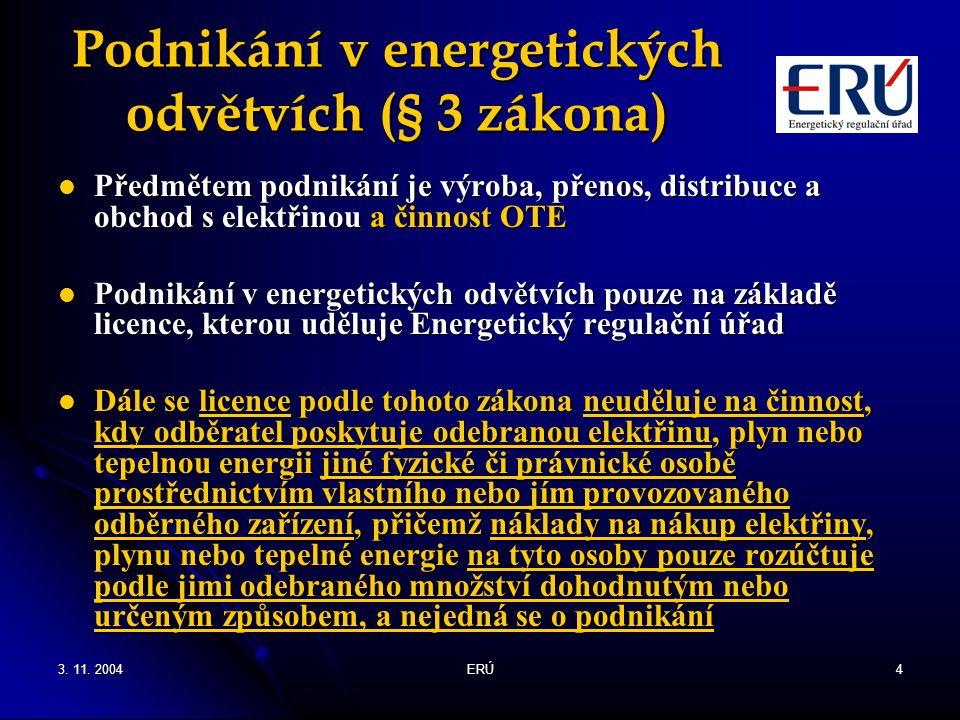 3. 11. 2004ERÚ4 Podnikání v energetických odvětvích (§ 3 zákona) Předmětem podnikání je výroba, přenos, distribuce a obchod s elektřinou a činnost OTE