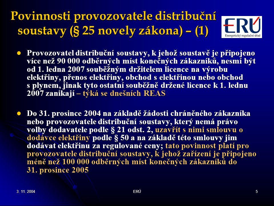 3. 11. 2004ERÚ5 Povinnosti provozovatele distribuční soustavy (§ 25 novely zákona) – (1) Provozovatel distribuční soustavy, k jehož soustavě je připoj