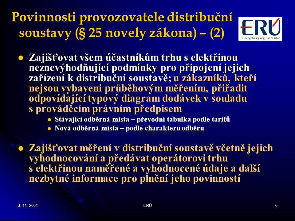 3. 11. 2004ERÚ6 Povinnosti provozovatele distribuční soustavy (§ 25 novely zákona) – (2) Zajišťovat všem účastníkům trhu s elektřinou neznevýhodňující