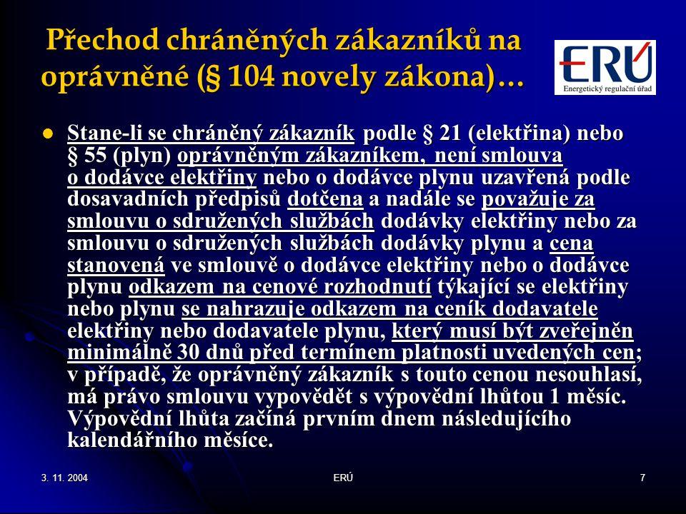 3. 11. 2004ERÚ7 Přechod chráněných zákazníků na oprávněné (§ 104 novely zákona)… Stane-li se chráněný zákazník podle § 21 (elektřina) nebo § 55 (plyn)