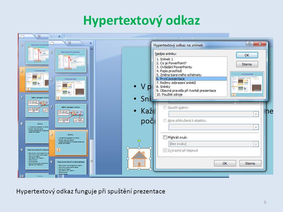 Hypertextový odkaz 9 Hypertextový odkaz funguje při spuštění prezentace