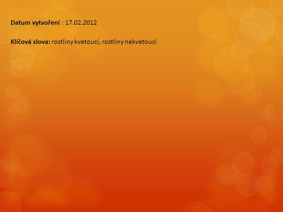 Datum vytvoření : 17.02.2012 Klíčová slova: rostliny kvetoucí, rostliny nekvetoucí