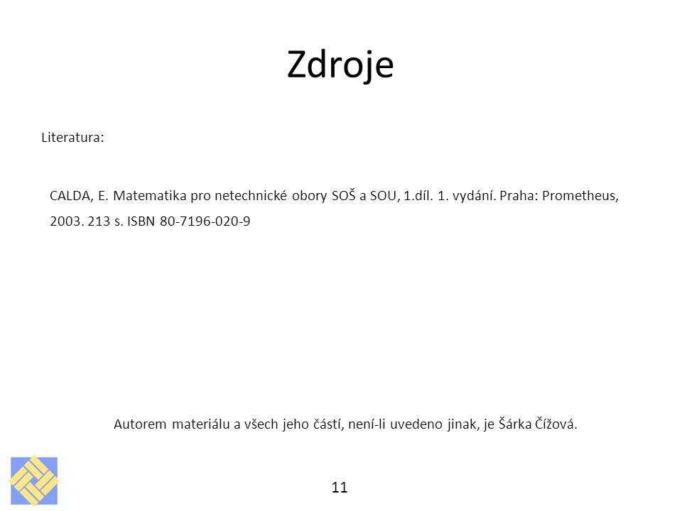 Zdroje Literatura: CALDA, E. Matematika pro netechnické obory SOŠ a SOU, 1.díl. 1. vydání. Praha: Prometheus, 2003. 213 s. ISBN 80-7196-020-9 Autorem