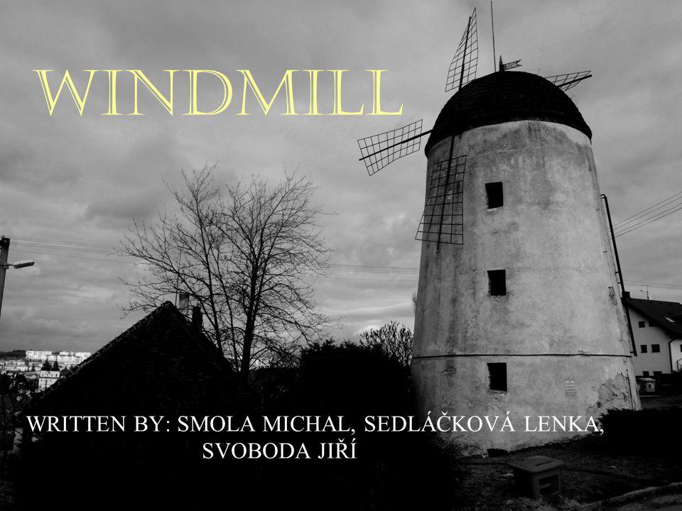 WINDMILL WRITTEN BY: SMOLA MICHAL, SEDLÁČKOVÁ LENKA, SVOBODA JIŘÍ