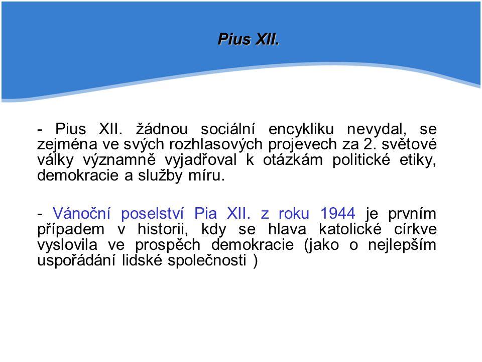 - Pius XII. žádnou sociální encykliku nevydal, se zejména ve svých rozhlasových projevech za 2. světové války významně vyjadřoval k otázkám politické