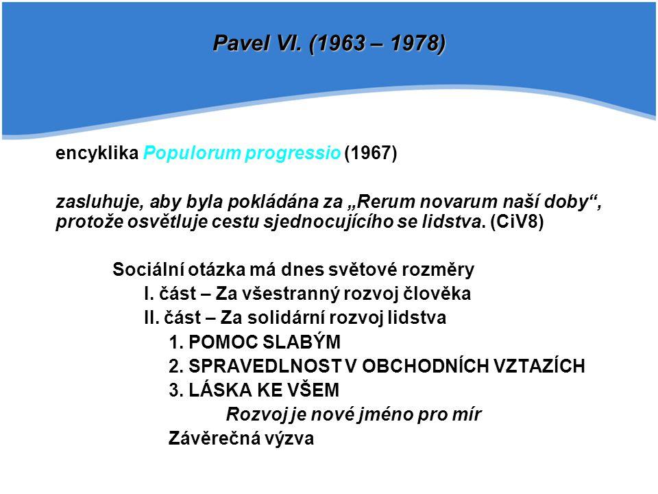 """encyklika Populorum progressio (1967) zasluhuje, aby byla pokládána za """"Rerum novarum naší doby"""", protože osvětluje cestu sjednocujícího se lidstva. ("""