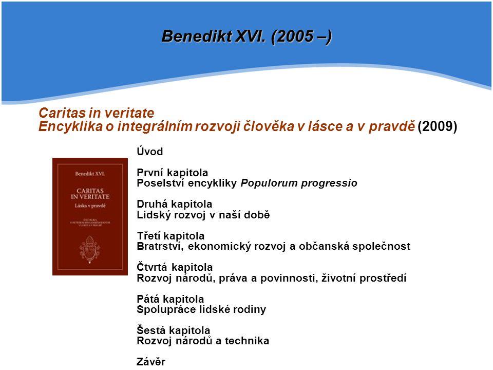 Caritas in veritate Encyklika o integrálním rozvoji člověka v lásce a v pravdě (2009) Úvod První kapitola Poselství encykliky Populorum progressio Dru