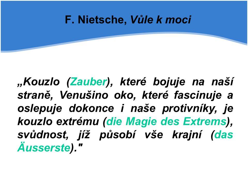 """F. Nietsche, Vůle k moci """"Kouzlo (Zauber), které bojuje na naší straně, Venušino oko, které fascinuje a oslepuje dokonce i naše protivníky, je kouzlo"""