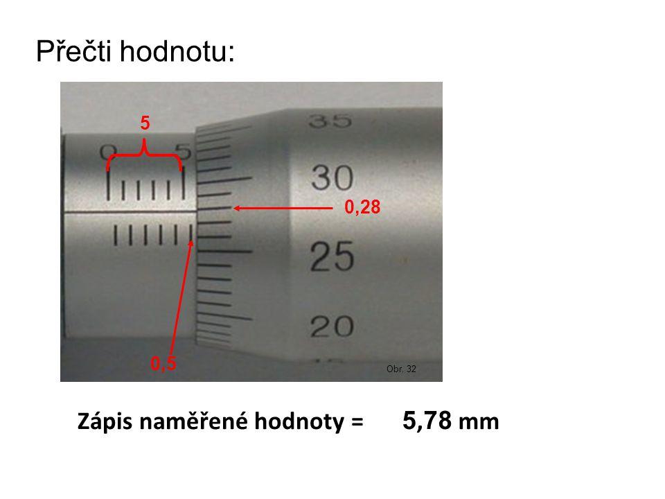 Přečti hodnotu: Obr. 32 5 0,5 0,28 Zápis naměřené hodnoty = 5, 78 mm