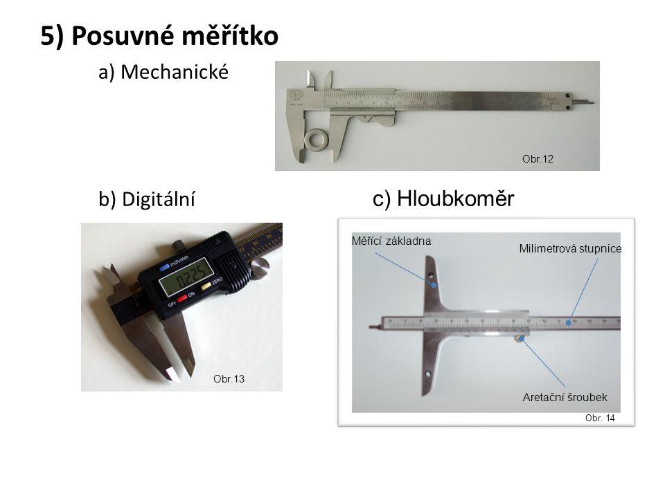 5) Posuvné měřítko a) Mechanické b) Digitální c) Hloubkoměr Obr.12 Obr.13 Měřící základna Milimetrová stupnice Aretační šroubek Obr.