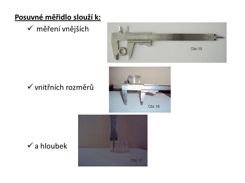 Posuvné měřidlo slouží k: měření vnějších vnitřních rozměrů a hloubek Obr.15 Obr.16 Obr.17