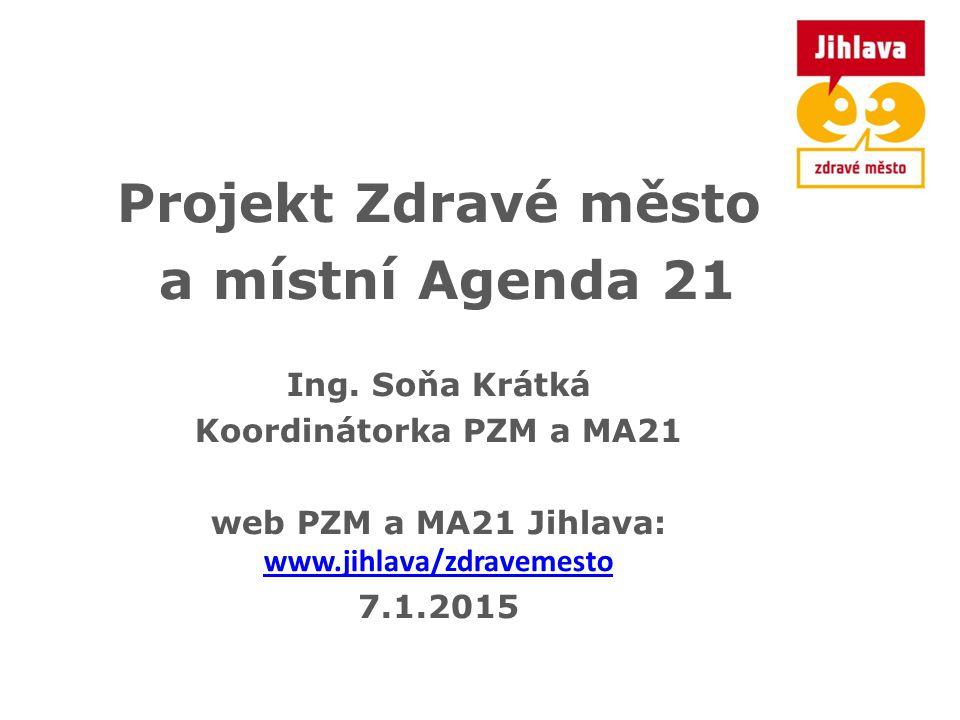 Projekt Zdravé město a místní Agenda 21 Ing. Soňa Krátká Koordinátorka PZM a MA21 web PZM a MA21 Jihlava: www.jihlava/zdravemesto www.jihlava/zdraveme