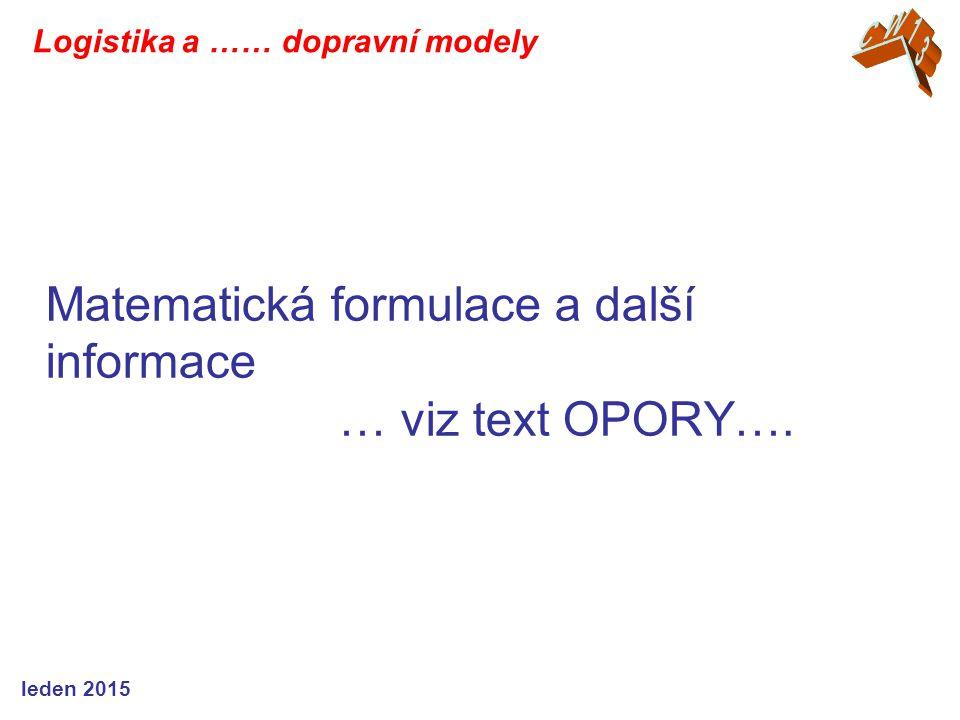 Matematická formulace a další informace … viz text OPORY…. Logistika a …… dopravní modely leden 2015
