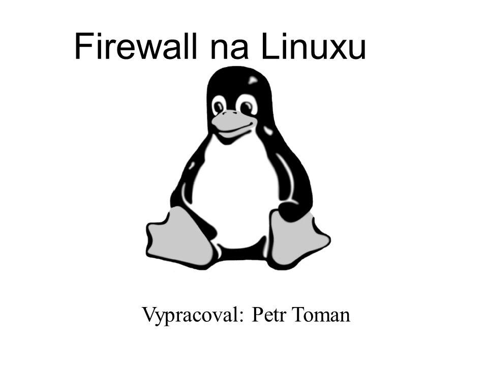 """Firewally tvoříme na základě pravidla: """"Co není výslovně povoleno mělo by být zakázáno. Firewall povolující určité služby iptables -A INPUT -i eth0 -j DROP iptables -F FORWARD iptables -P FORWARD DROP iptables -A FORWARD -i eth0 -d tux.penguin.net \ -p tcp --dport 80 -j ACCEPT iptables -A FORWARD -i eth0 -d tux.penguin.net \ -p tcp --dport ftp -j ACCEPT iptables -A FORWARD -i eth0 -s root.linux.net \ -d tux.penguin.net --dport ssh -j ACCEPT"""