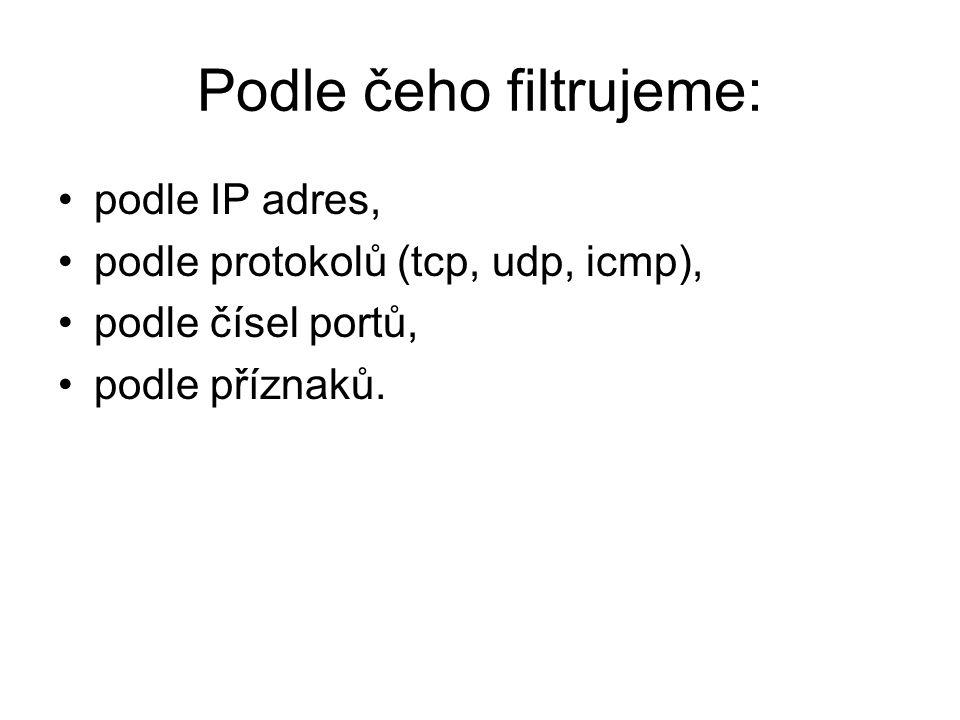 Podle čeho filtrujeme: podle IP adres, podle protokolů (tcp, udp, icmp), podle čísel portů, podle příznaků.