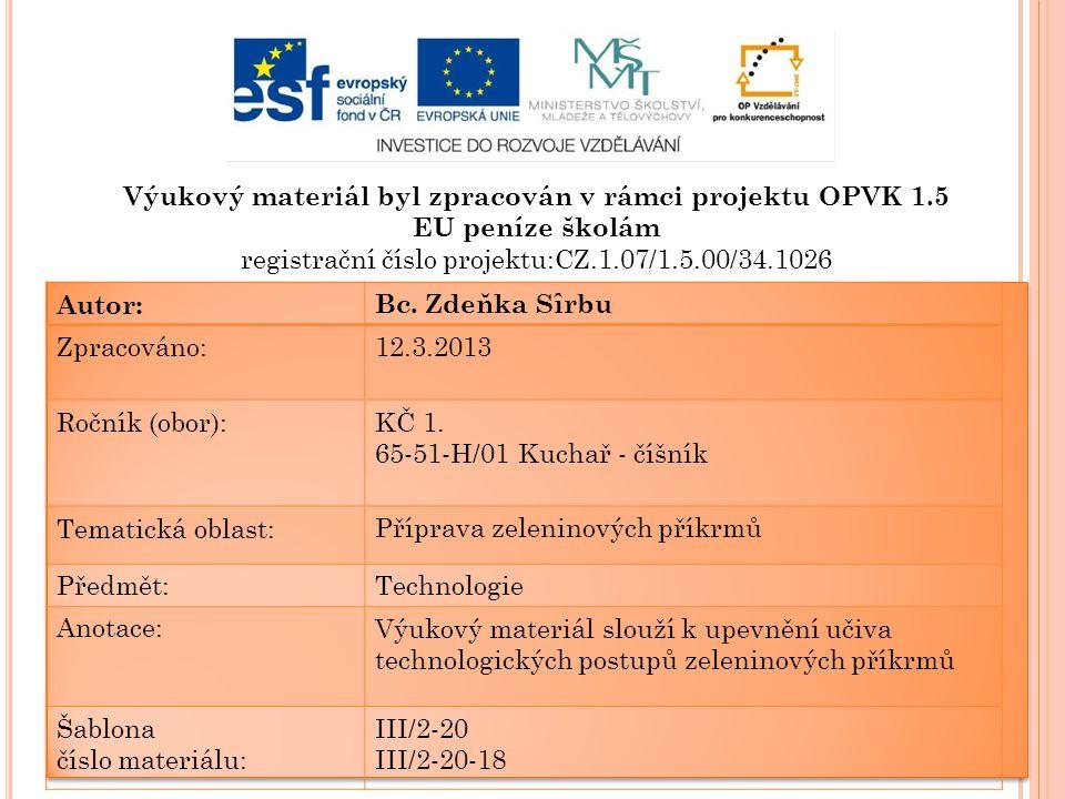 Výukový materiál byl zpracován v rámci projektu OPVK 1.5 EU peníze školám registrační číslo projektu:CZ.1.07/1.5.00/34.1026 Autor:Bc. Zdeňka Sîrbu Zpr