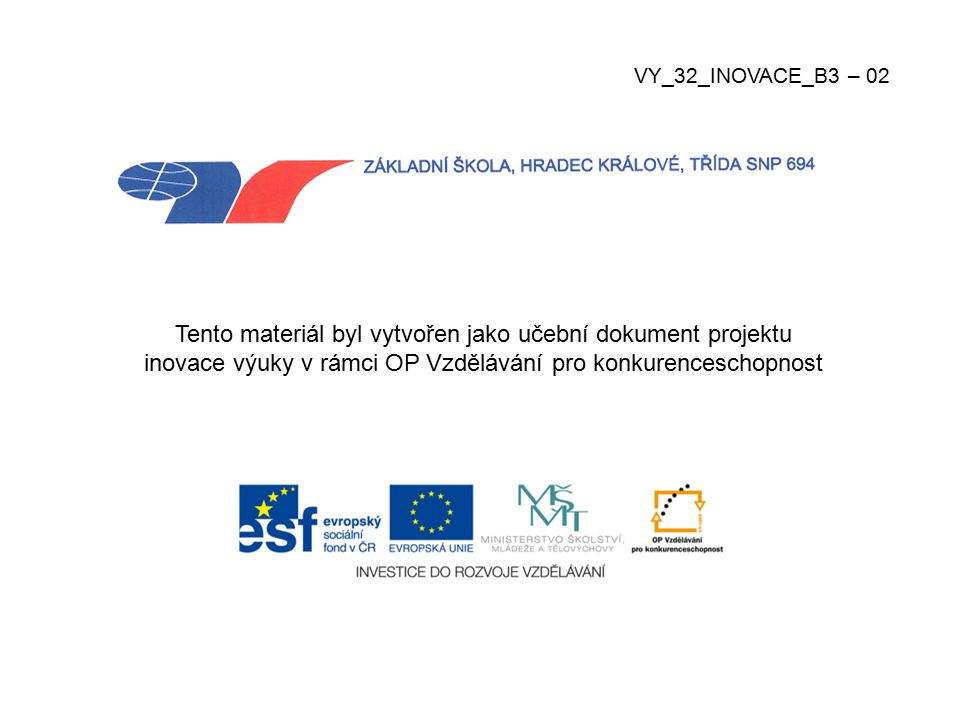 Tento materiál byl vytvořen jako učební dokument projektu inovace výuky v rámci OP Vzdělávání pro konkurenceschopnost VY_32_INOVACE_B3 – 02