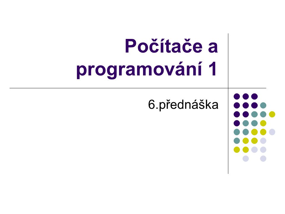 Počítače a programování 1 6.přednáška