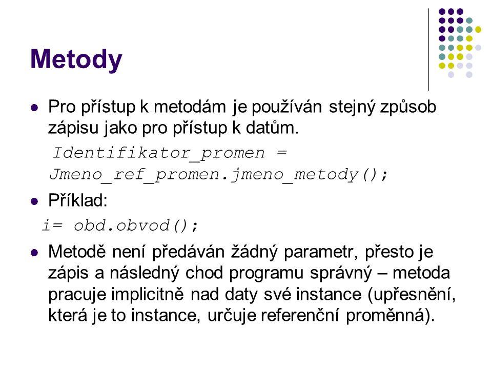 Metody Pro přístup k metodám je používán stejný způsob zápisu jako pro přístup k datům. Identifikator_promen = Jmeno_ref_promen.jmeno_metody(); Příkla
