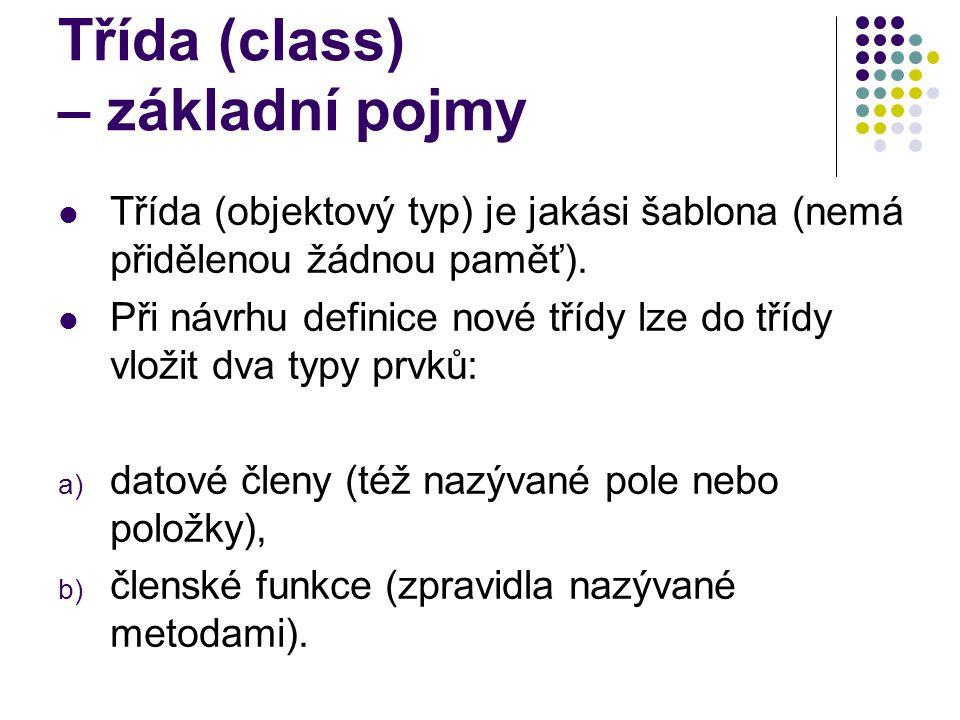 Třída (class) – základní pojmy Třída (objektový typ) je jakási šablona (nemá přidělenou žádnou paměť). Při návrhu definice nové třídy lze do třídy vlo