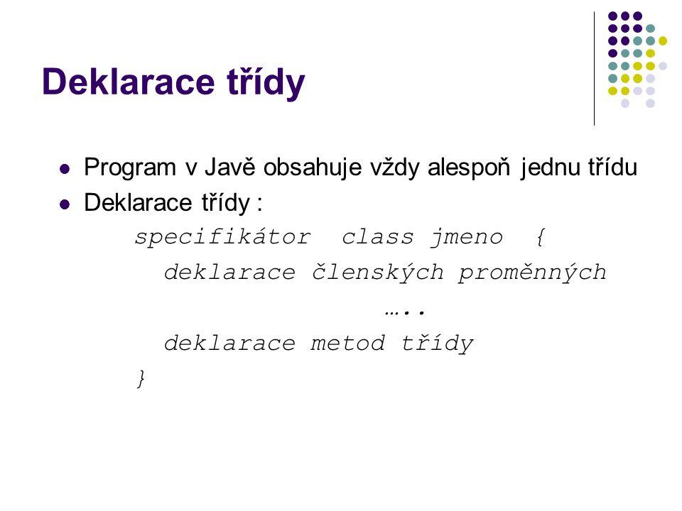 Deklarace třídy Program v Javě obsahuje vždy alespoň jednu třídu Deklarace třídy : specifikátor class jmeno { deklarace členských proměnných ….. dekla