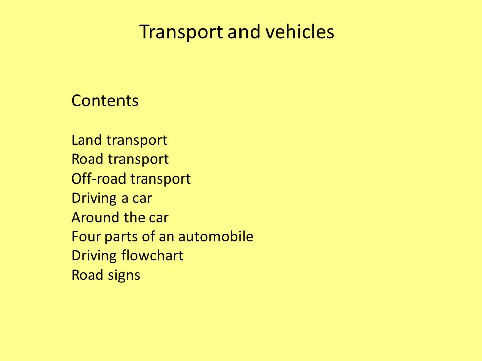 Transport and vehicles The land transport includes: rail transport – it needs railway tracks, road transport – it needs roads and highways, off-road transport – it can use a variety of surfaces.