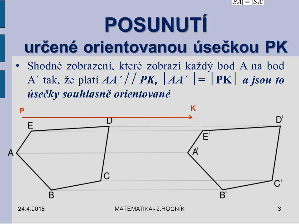 POSUNUTÍ určené orientovanou úsečkou PK Shodné zobrazení, které zobrazí každý bod A na bod A´ tak, že platí AA´  PK,  AA´  =  PK  a jsou to úseč