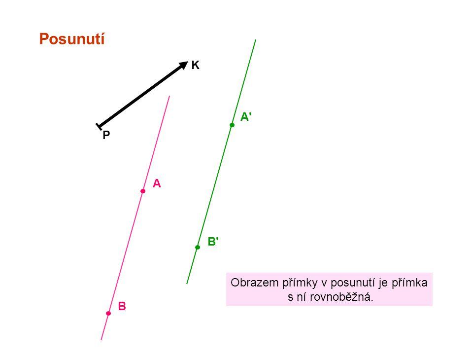 Posunutí P K A A' B B' Obrazem přímky v posunutí je přímka s ní rovnoběžná.