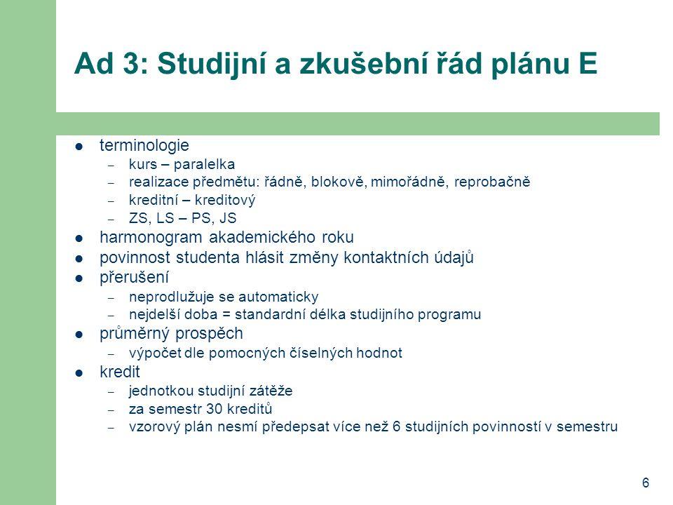 7 Studijní a zkušební řád plánu E kredity – disponibilní kredity = standardní doba studia * 36 – za 1.