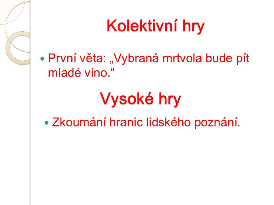 """Kolektivní hry První věta: """"Vybraná mrtvola bude pít mladé víno. Vysoké hry Zkoumání hranic lidského poznání."""