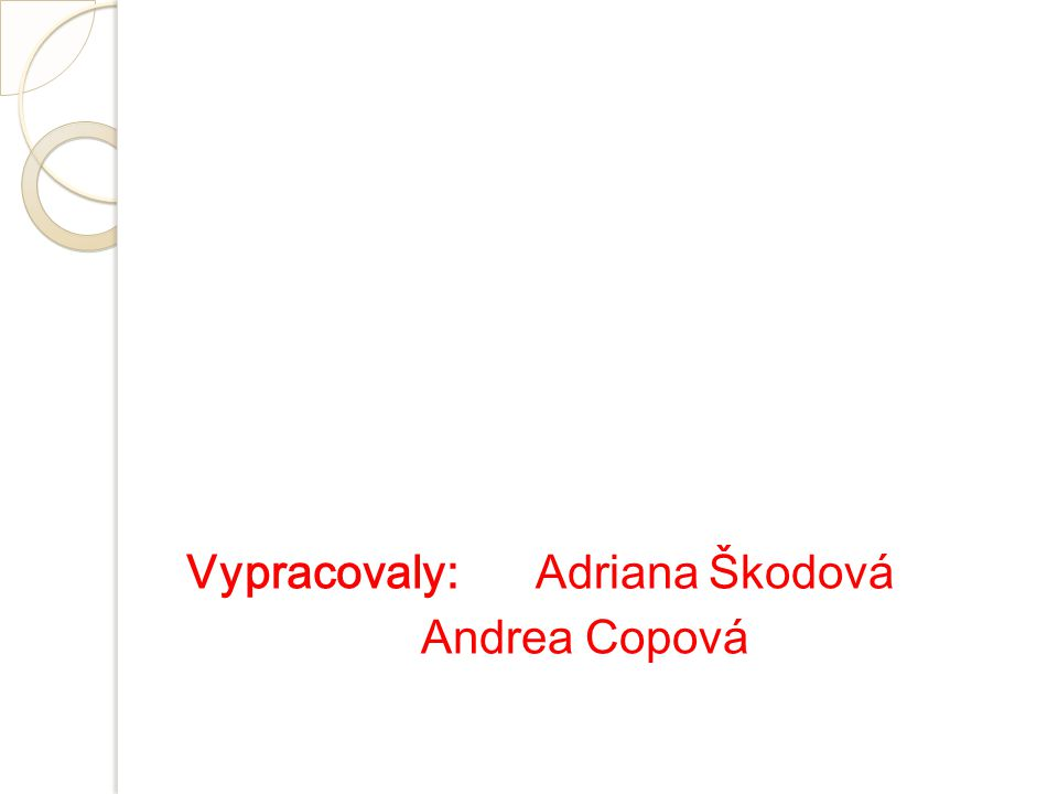 Vypracovaly: Adriana Škodová Andrea Copová