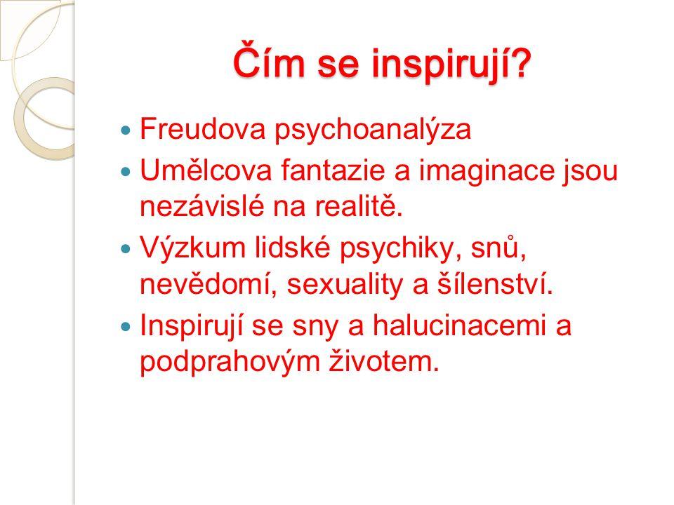 Čím se inspirují.Freudova psychoanalýza Umělcova fantazie a imaginace jsou nezávislé na realitě.