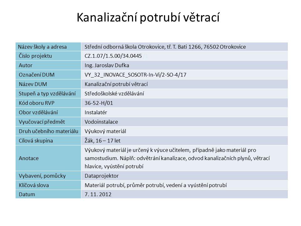 Kanalizační potrubí větrací Název školy a adresaStřední odborná škola Otrokovice, tř. T. Bati 1266, 76502 Otrokovice Číslo projektuCZ.1.07/1.5.00/34.0