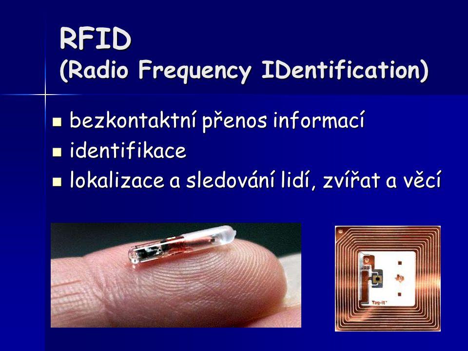 RFID (Radio Frequency IDentification) bezkontaktní přenos informací bezkontaktní přenos informací identifikace identifikace lokalizace a sledování lid