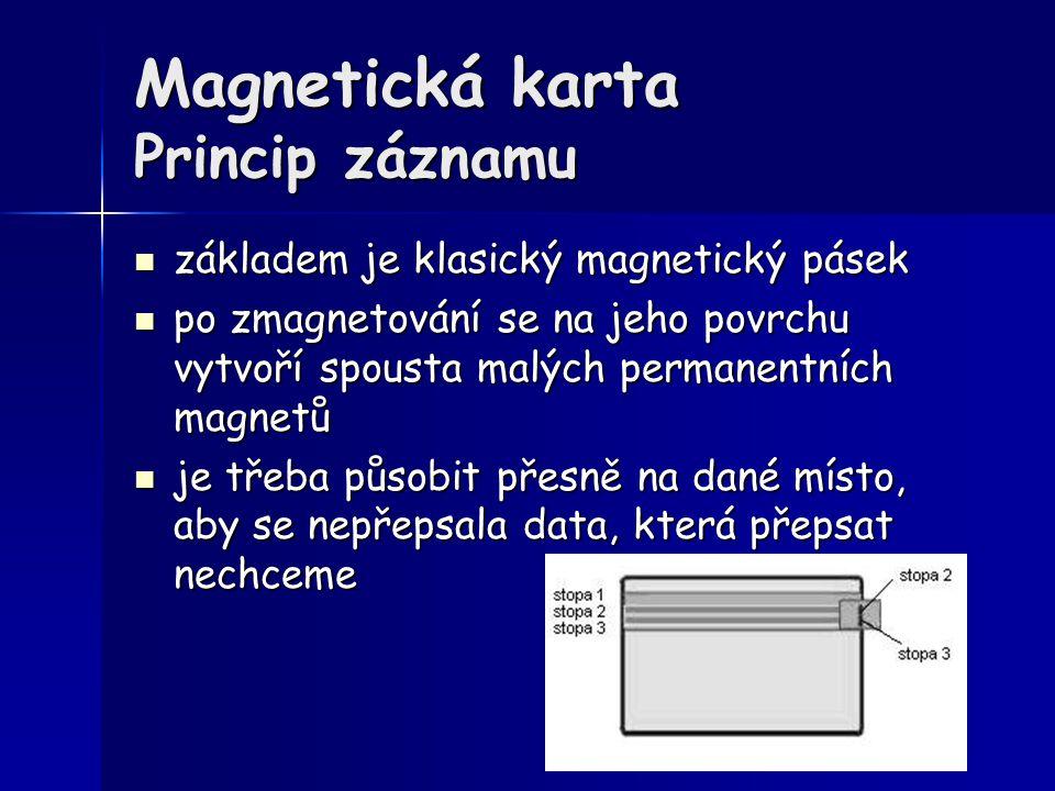 Magnetická karta Princip záznamu základem je klasický magnetický pásek základem je klasický magnetický pásek po zmagnetování se na jeho povrchu vytvoř