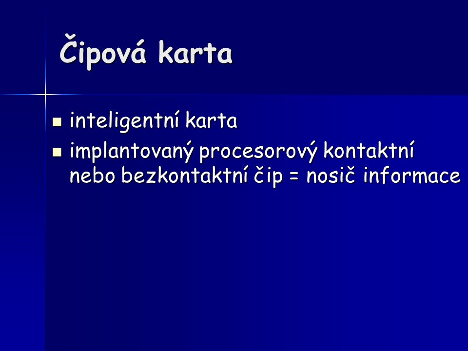 Čipová karta inteligentní karta inteligentní karta implantovaný procesorový kontaktní nebo bezkontaktní čip = nosič informace implantovaný procesorový