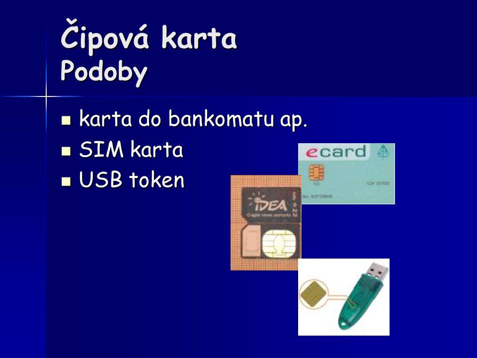 Čipová karta Podoby karta do bankomatu ap. karta do bankomatu ap. SIM karta SIM karta USB token USB token