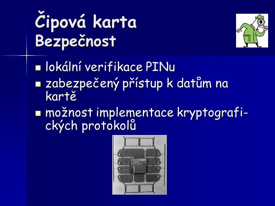 Čipová karta Bezpečnost lokální verifikace PINu lokální verifikace PINu zabezpečený přístup k datům na kartě zabezpečený přístup k datům na kartě možn