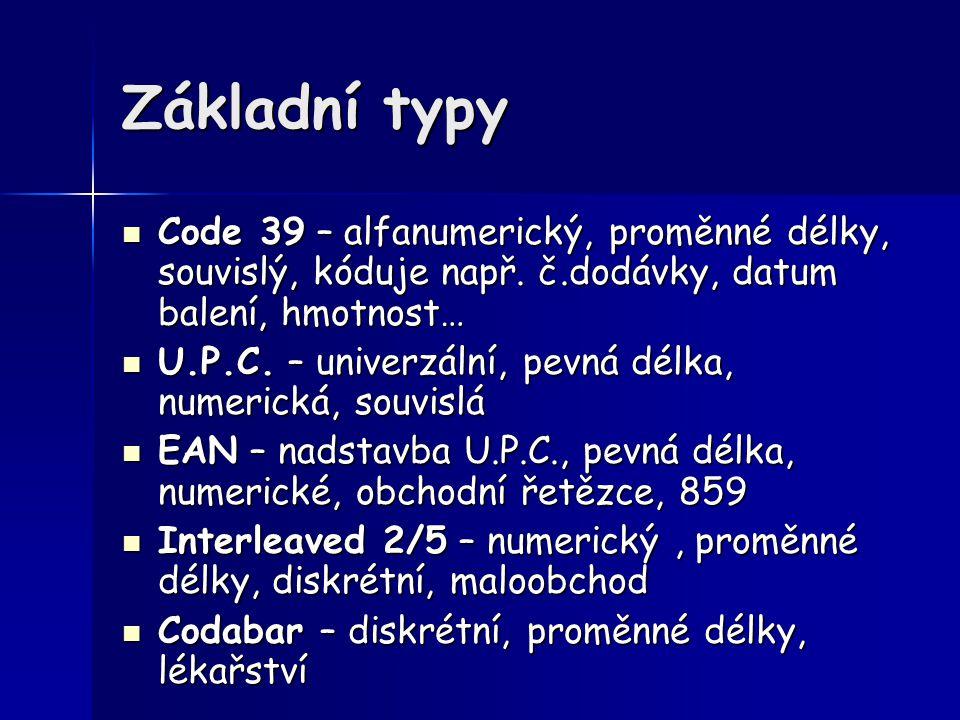 Základní typy Code 39 – alfanumerický, proměnné délky, souvislý, kóduje např. č.dodávky, datum balení, hmotnost… Code 39 – alfanumerický, proměnné dél