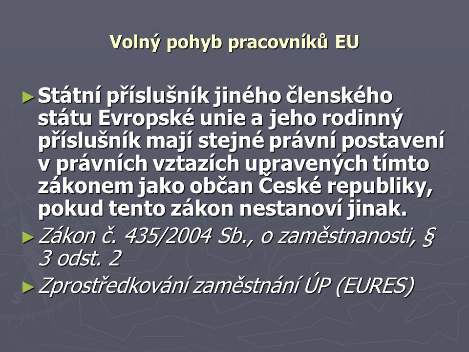 Volný pohyb pracovníků EU ► Státní příslušník jiného členského státu Evropské unie a jeho rodinný příslušník mají stejné právní postavení v právních vztazích upravených tímto zákonem jako občan České republiky, pokud tento zákon nestanoví jinak.