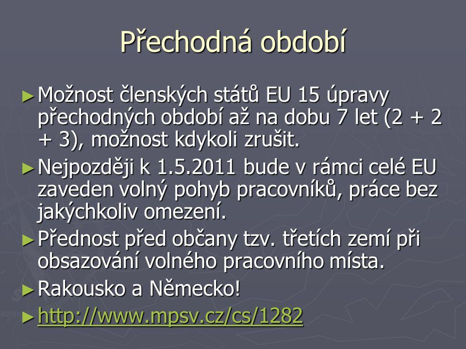 Přechodná období ► Možnost členských států EU 15 úpravy přechodných období až na dobu 7 let (2 + 2 + 3), možnost kdykoli zrušit.