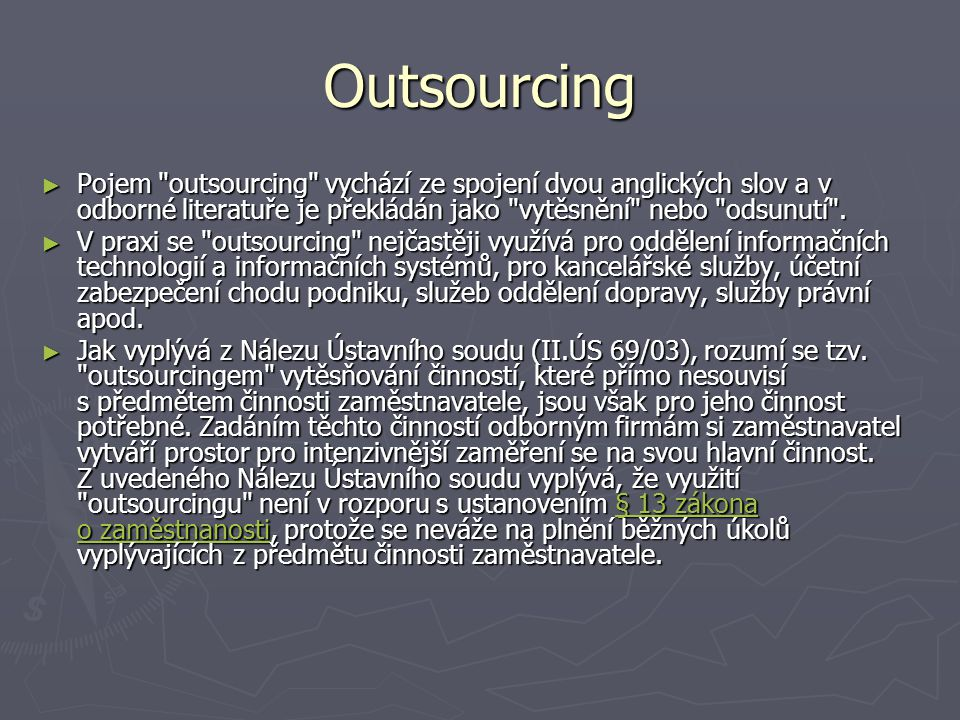 Outsourcing ► Pojem outsourcing vychází ze spojení dvou anglických slov a v odborné literatuře je překládán jako vytěsnění nebo odsunutí .