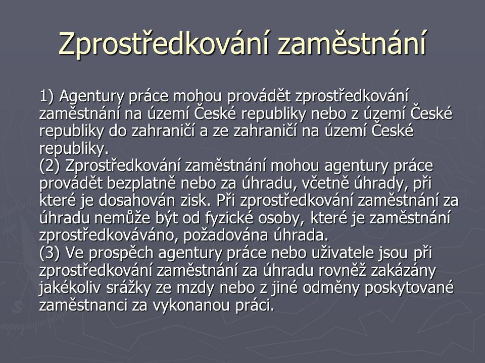 Zprostředkování zaměstnání 1) Agentury práce mohou provádět zprostředkování zaměstnání na území České republiky nebo z území České republiky do zahraničí a ze zahraničí na území České republiky.