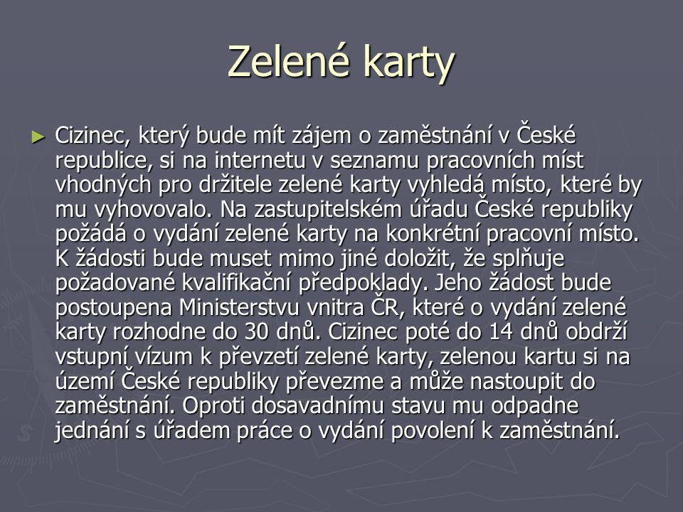 Zelené karty ► Cizinec, který bude mít zájem o zaměstnání v České republice, si na internetu v seznamu pracovních míst vhodných pro držitele zelené karty vyhledá místo, které by mu vyhovovalo.