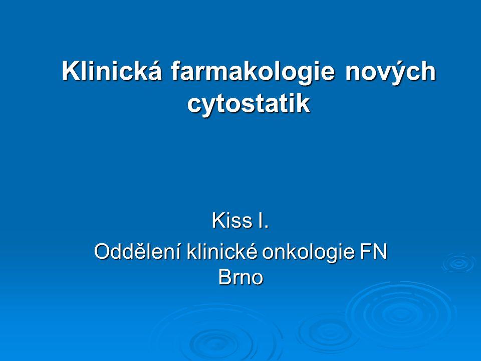 Klinická farmakologie nových cytostatik Kiss I. Oddělení klinické onkologie FN Brno